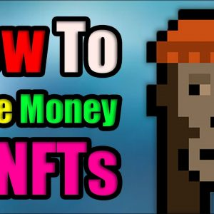 How To Make Money with NFTs - Finding The NEXT CryptoPunks [ULTIMATE 2021 INVESTING GUIDE]